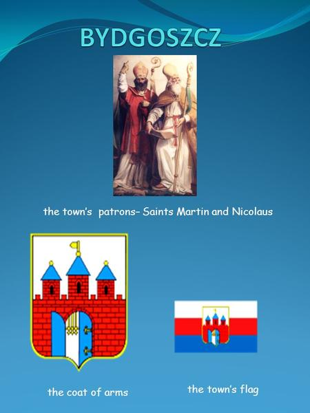 The town's flag the coat of arms the town's patrons– Saints Martin and Nicolaus.