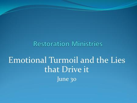 Emotional Turmoil and the Lies that Drive it June 30.