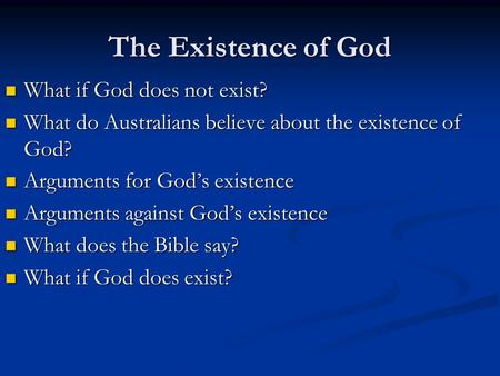 The Existence of God What if God does not exist? What if God does not exist? What do Australians believe about the existence of God? What do Australians.