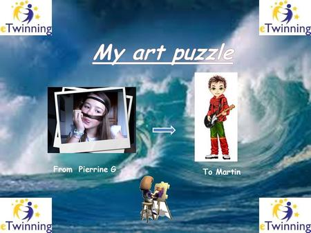 From Pierrine G. To Martin. Click on the link below Here is the jigsaw puzzle I have made for you to recreate Two clues to help you : 1. The artist's.