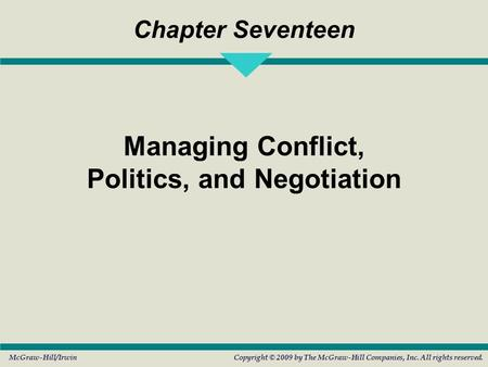 McGraw-Hill/IrwinCopyright © 2009 by The McGraw-Hill Companies, Inc. All rights reserved. Chapter Seventeen Managing Conflict, Politics, and Negotiation.