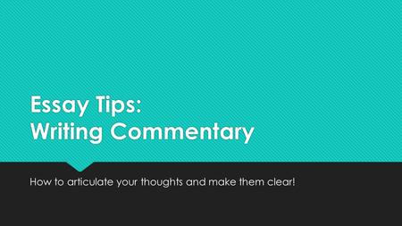 Essay Tips: Writing Commentary How to articulate your thoughts and make them clear!