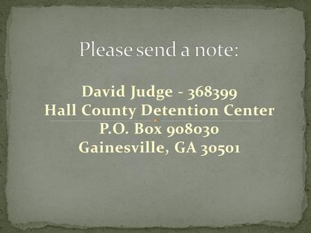 David Judge - 368399 Hall County Detention Center P.O. Box 908030 Gainesville, GA 30501.