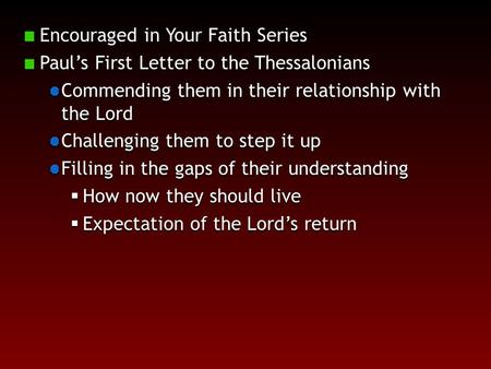 Encouraged in Your Faith Series Paul's First Letter to the Thessalonians Commending them in their relationship with the Lord Challenging them to step it.
