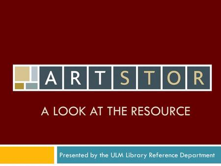 A LOOK AT THE RESOURCE Presented by the ULM Library Reference Department.