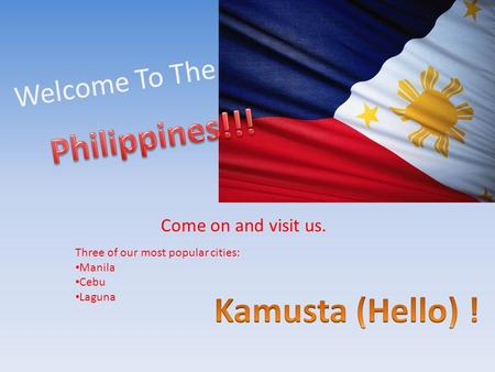 Welcome To The Come on and visit us. Three of our most popular cities: Manila Cebu Laguna.