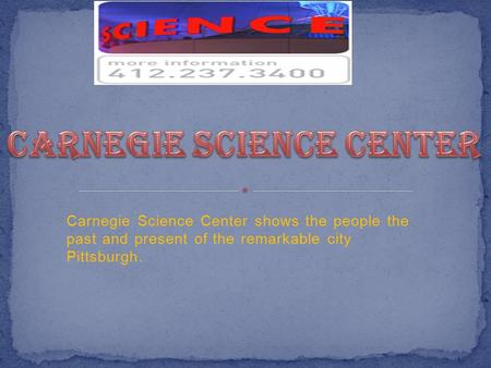 Carnegie Science Center shows the people the past and present of the remarkable city Pittsburgh.