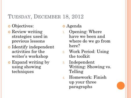 T UESDAY, D ECEMBER 18, 2012 Objectives: Review writing strategies used in previous lessons Identify independent activities for the writer's workshop Expand.
