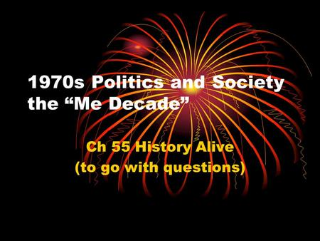 "1970s Politics and Society the ""Me Decade"" Ch 55 History Alive (to go with questions)"