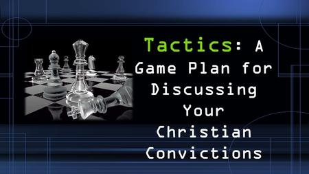 Tactics : A Game Plan for Discussing Your Christian Convictions.