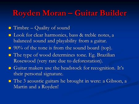 Royden Moran – Guitar Builder Timbre – Quality of sound Timbre – Quality of sound Look for clear harmonics, bass & treble notes, a balanced sound and playability.