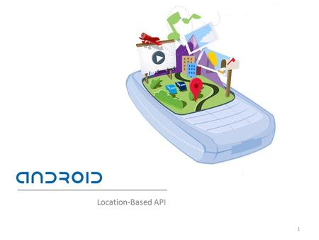 Location-Based API 1. 2 Location-Based Services or LBS allow software to obtain the phone's current location. This includes location obtained from the.