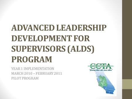 ADVANCED LEADERSHIP DEVELOPMENT FOR SUPERVISORS (ALDS) PROGRAM YEAR 1 IMPLEMENTATION MARCH 2010 – FEBRUARY 2011 PILOT PROGRAM.
