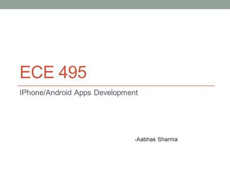 ECE 495 IPhone/Android Apps Development -Aabhas Sharma.