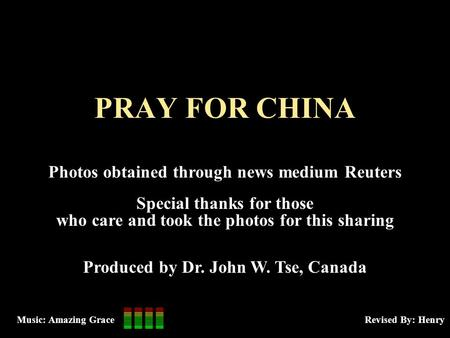 PRAY FOR CHINA Photos obtained through news medium Reuters Special thanks for those who care and took the photos for this sharing Produced by Dr. John.