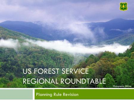US FOREST SERVICE REGIONAL ROUNDTABLE Planning Rule Revision Photographer: Bill Lea.