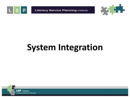 UNLEASH the POWER of the System Integration. Integration and Service System Planning: The Literacy Sector's Path Literacy Service Planning in The Early.