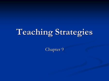Teaching Strategies Chapter 9.