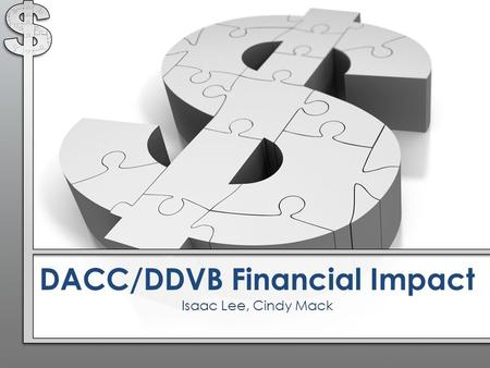 DACC/DDVB Financial Impact Isaac Lee, Cindy Mack.