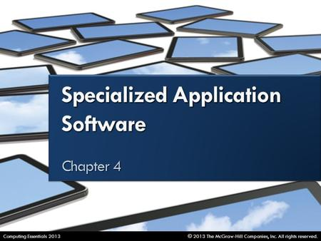 Specialized Application Software © 2013 The McGraw-Hill Companies, Inc. All rights reserved.Computing Essentials 2013.