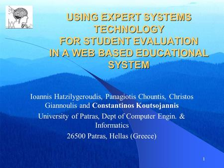 1 USING EXPERT SYSTEMS TECHNOLOGY FOR STUDENT EVALUATION IN A WEB BASED EDUCATIONAL SYSTEM Ioannis Hatzilygeroudis, Panagiotis Chountis, Christos Giannoulis.