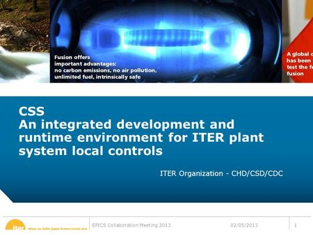 12-CRS-0106 REVISED 8 FEB 2013 EPICS Collaboration Meeting 2013 CSS An integrated development and runtime environment for ITER plant system local controls.