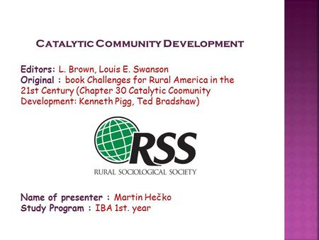 Catalytic Community Development Editors: L. Brown, Louis E. Swanson Original : book Challenges for Rural America in the 21st Century (Chapter 30 Catalytic.