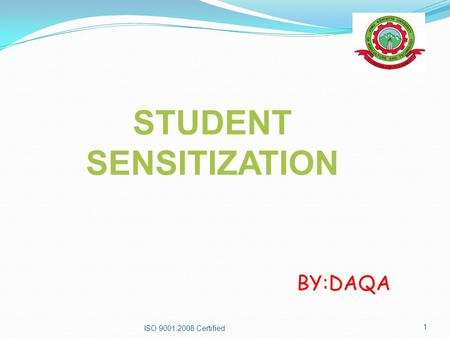 STUDENT SENSITIZATION BY:DAQA ISO 9001:2008 Certified 1.