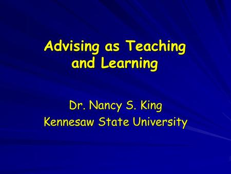 Advising as Teaching and Learning Dr. Nancy S. King Kennesaw State University.