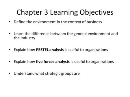 Define the environment in the context of business Learn the difference between the general environment and the industry Explain how PESTEL analysis is.