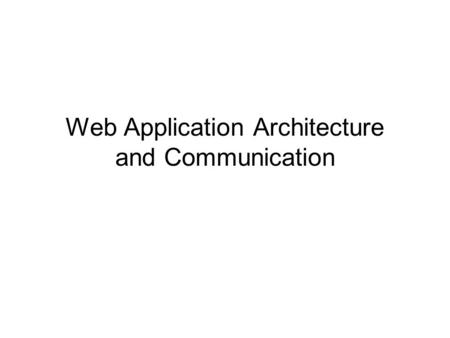 Web Application Architecture and Communication. Displaying a Web page in a Browser <a href=  y.php?pollid=2.