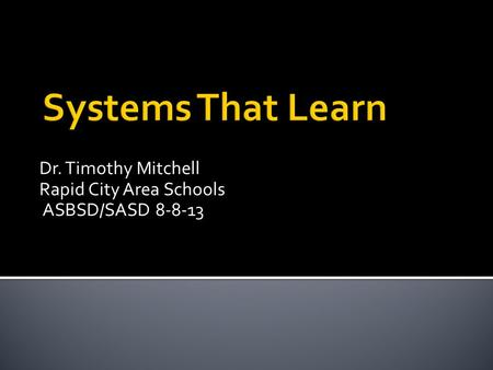 Dr. Timothy Mitchell Rapid City Area Schools ASBSD/SASD 8-8-13.