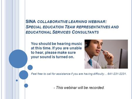 SINA COLLABORATIVE LEARNING WEBINAR : S PECIAL EDUCATION T EAM REPRESENTATIVES AND EDUCATIONAL S ERVICES C ONSULTANTS You should be hearing music at this.