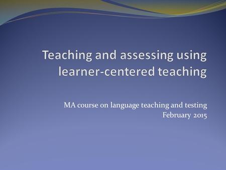 MA course on language teaching and testing February 2015.
