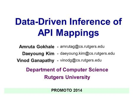 Data-Driven Inference of API Mappings Department of Computer Science Rutgers University Amruta Gokhale- Daeyoung Kim-