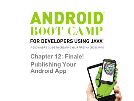 Chapter 12: Finale! Publishing Your Android App. Objectives In this chapter, you learn to: Understand Google Play Target various device configurations.