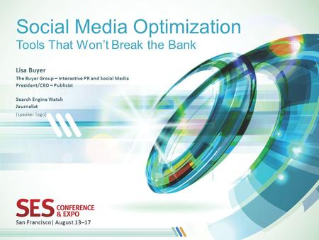 San Francisco| August 13–17 Social Media Optimization Tools That Won't Break the Bank Lisa Buyer The Buyer Group – Interactive PR and Social Media President/CEO.
