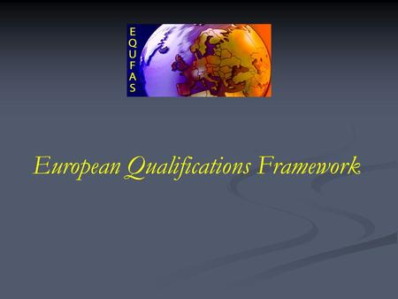 European Qualifications Framework. EQF... an outstanding idea! 27 Member states with 27 education-systems and 493 Milion citizens know at last, what eachone.