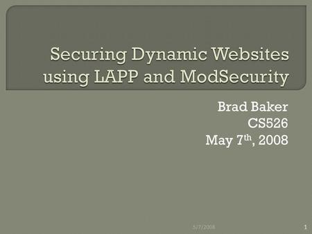 Brad Baker CS526 May 7 th, 2008 5/7/2008 1. 1. Project goals 2. Test Environment 3. The Problem 4. Some Solutions 5. ModSecurity Overview 6. ModSecurity.