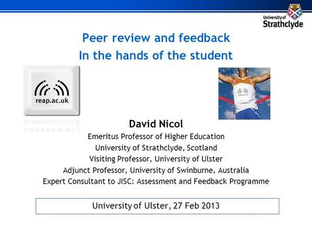 Peer review and feedback In the hands of the student David Nicol Emeritus Professor of Higher Education University of Strathclyde, Scotland Visiting Professor,