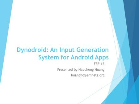 Dynodroid: An Input Generation System for Android Apps FSE'13 Presented by Haocheng Huang
