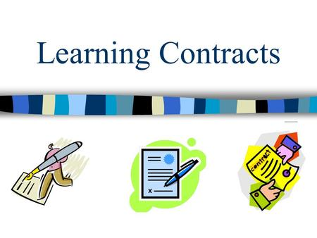 Learning Contracts. Objectives : Define learning contracts. Why use learning contracts? Important components of learning contracts. How to assess using.