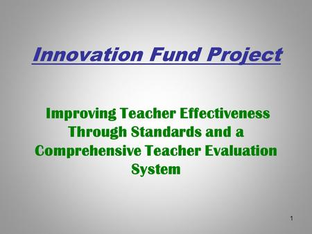Innovation Fund Project Improving Teacher Effectiveness Through Standards and a Comprehensive Teacher Evaluation System 1.