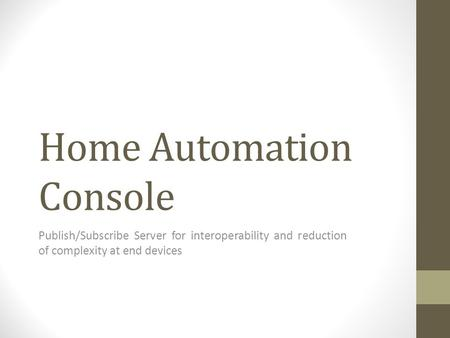 Home Automation Console Publish/Subscribe Server for interoperability and reduction of complexity at end devices.
