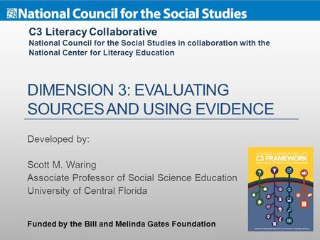 DIMENSION 3: EVALUATING SOURCES AND USING EVIDENCE Developed by: Scott M. Waring Associate Professor of Social Science Education University of Central.
