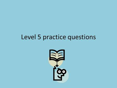 Level 5 practice questions. 3.23 3.2 3.03 3.3.