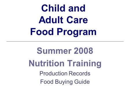Child and Adult Care Food Program Summer 2008 Nutrition Training Production Records Food Buying Guide.
