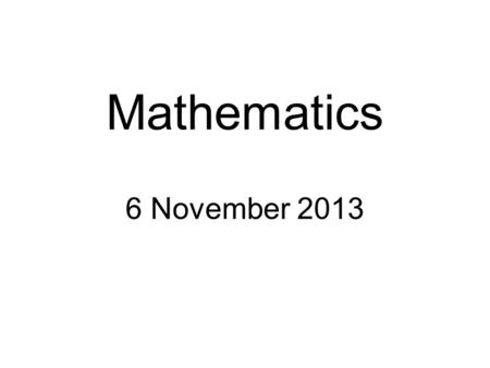 Mathematics 6 November 2013.