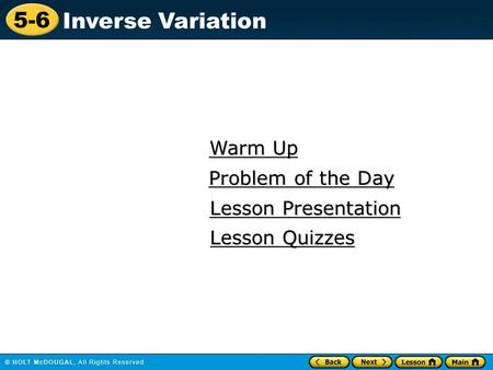 5-6 Inverse Variation Warm Up Warm Up Lesson Presentation Lesson Presentation Problem of the Day Problem of the Day Lesson Quizzes Lesson Quizzes.