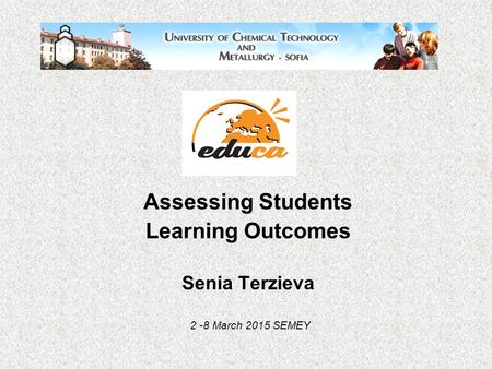Assessing Students Learning Outcomes Senia Terzieva 2 -8 March 2015 SEMEY.